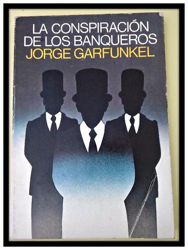 la conspiración de los banqueros  jorge garfunkel