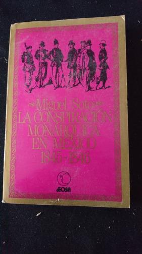 la conspiracion monárquica en méxico 1845-1846- miguel soto
