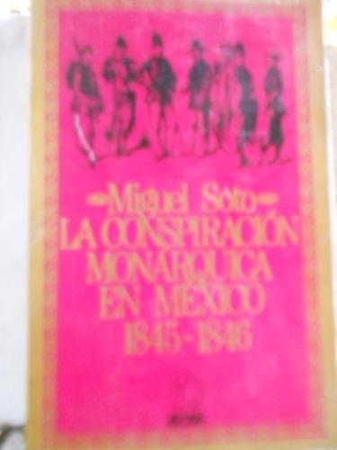 la conspiración monárquica en méxico 1845-1846. miguel soto