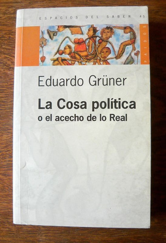 la cosa política, eduardo grüner, ed. paidós