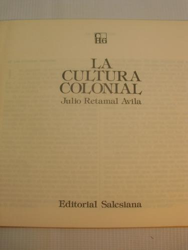 la cultura colonial. julio retamal
