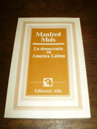 la democracia en america latina manfred mols edit. alfa 1987