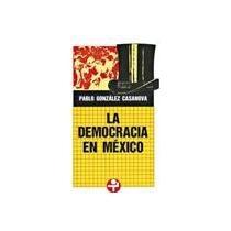 la democracia en mexico; pablo gonzalez casanova