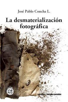 la desmaterializacion fotografica; jose pablo concha