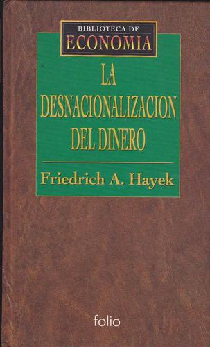 la desnacionalización del dinero. friedrich a. hayek