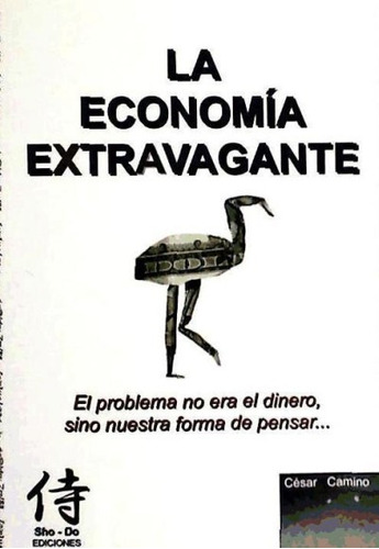 la economía extravagante : el problema no era el dinero, sin