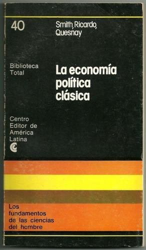 la economía política clásica. smith, ricardo, quesnay