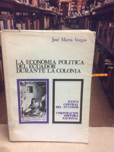 la economía política del ecuador durante la colonia. vargas