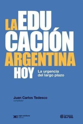 la educación argentina hoy - tedesco juan carlos - siglo xxi