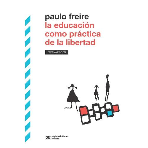 la educación como práctica de la libertad - paulo freire