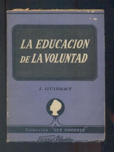 la educación de la voluntad - j. guibert