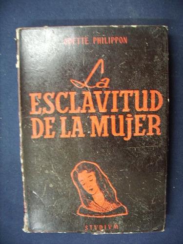 la esclavitud de la mujer - odette philippon