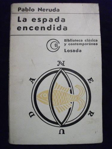 la espada encendida / pablo neruda, 2ª edición 1972, losada