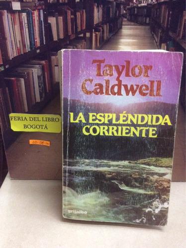la espléndida corriente. taylor caldwell