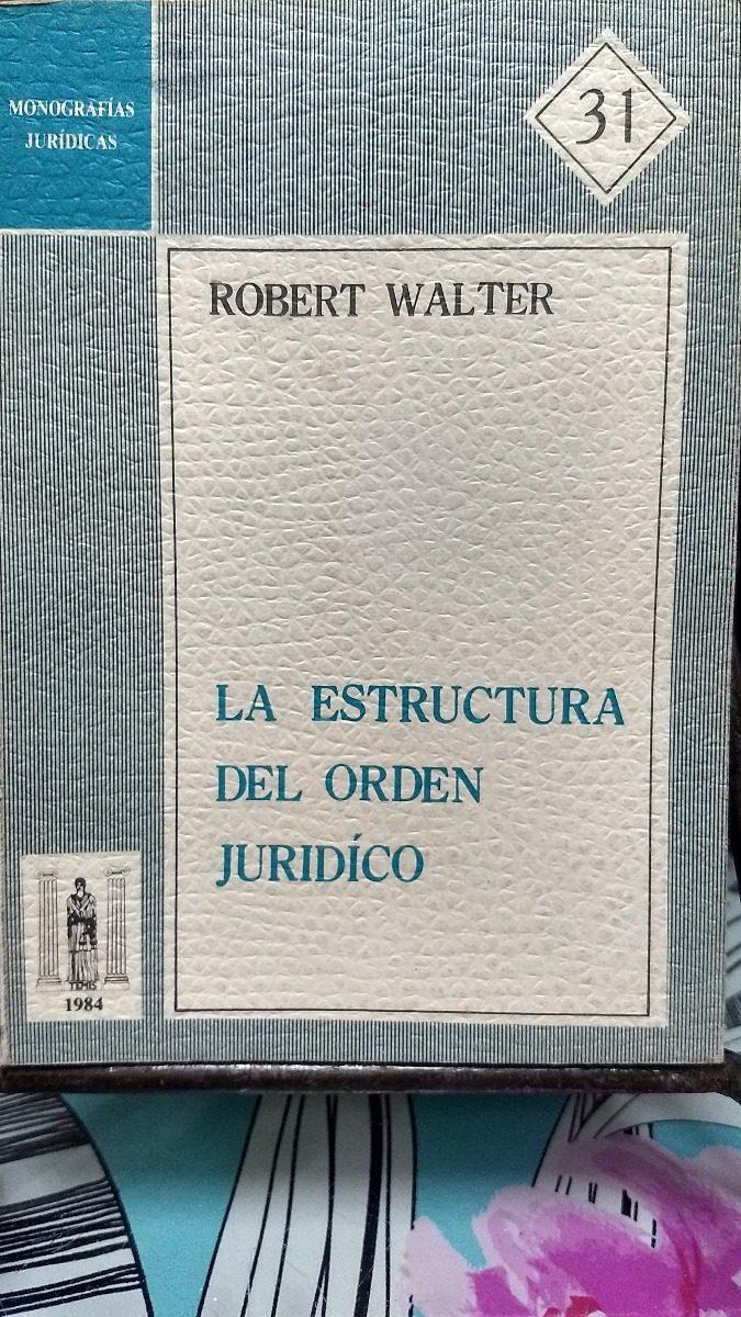 La Estructura Del Orden Jurídico Robert Walter