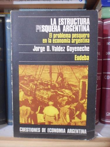 la estructura pesquera argentina - j.valdez goyeneche
