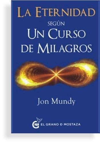 la eternidad segun un curso de milagros - mundy jon (libro)