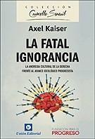 la fatal ignorancia - axel kaiser - unión editorial