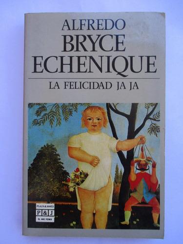 la felicidad ja ja / alfredo bryce echenique / impecable