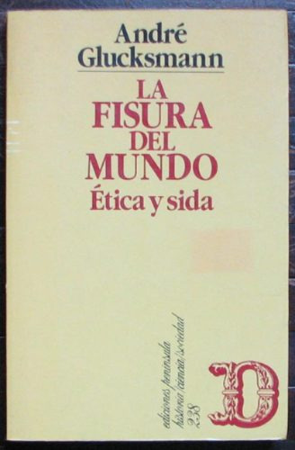la fisura del mundo. etica y sida - glucksmann, andré - 1995