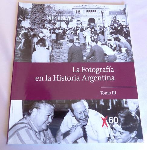 la fotografía en la historia argentina - tomo 3 - clarín