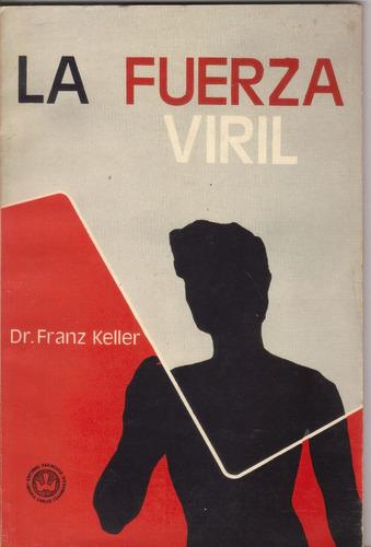 la fuerza viril - dr. franz keller