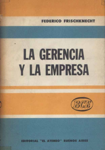 la gerencia y la empresa. frischknecht. ed. ateneo 4º ed.
