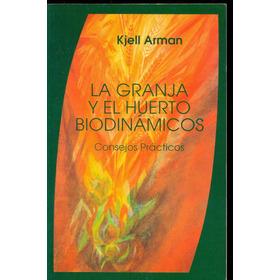 La Granja Y El Huerto Biodinámicos. Kjell Arman  ¡unico!