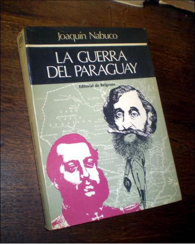 la guerra del paraguay _ joaquin nabuco - ed. de belgrano