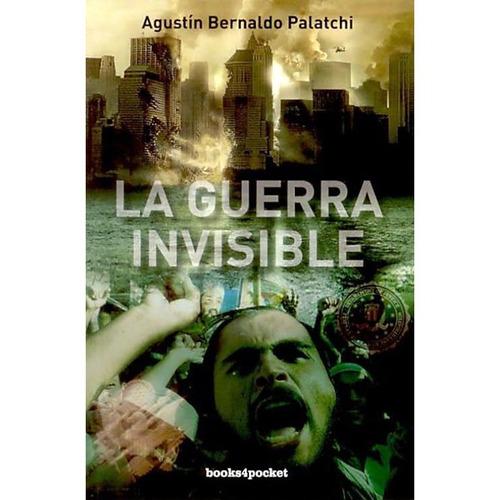 la guerra invisible - agustín bernaldo palachi
