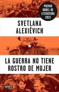 la guerra no tiene rostro de mujer - alexievich - ed. debate