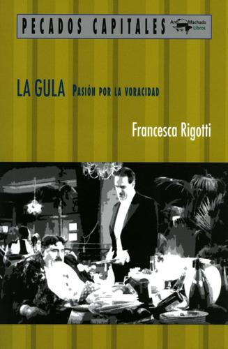 la gula: pasión por la voracidad - francesca rigotti
