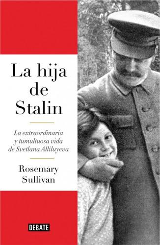 la hija de  stalin.    rosemary   sullivan.
