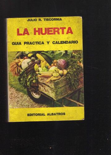 la huerta - guia practica y calendario - julio r tiscornia