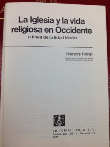la iglesia y la vida religiosa en occidente. francis rapp.