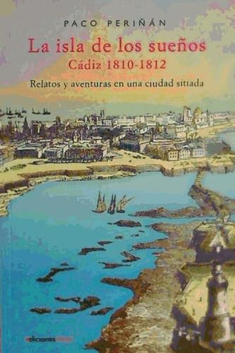 la isla de los sueños, cadiz (1810-1812): relatos y aventura