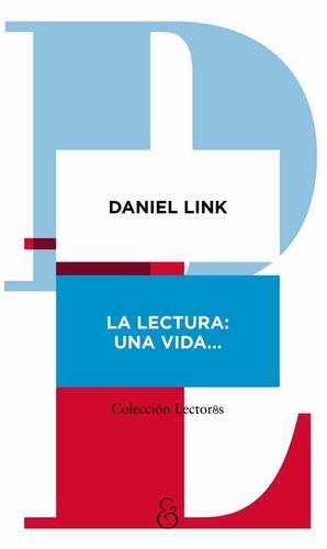 la lectura: una vida... daniel link
