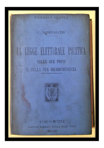 la legge elettorale politica manual hoepli.1904. c montalcin