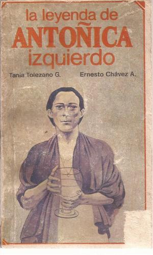 la leyenda de antoñica izquierdo. tania tolezano. e. chávez.