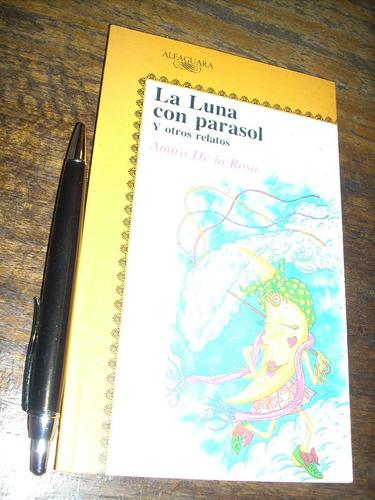 la luna con parasol y otros relatos a de la rosa alfaguara