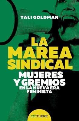 la marea sindical mujeres y gremios tali goldman ed.octubre
