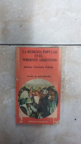 la medicina popular en el noroeste argentino - nestor palma