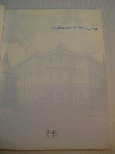 la memoria de todos juntos. cumbre chile españa 1996
