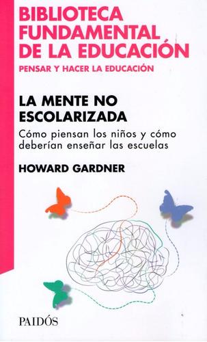 la mente no escolarizada - howard gardner - paidos - nuevo