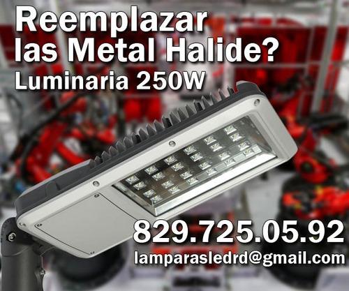 la metal halide se sustituye por luminaria de 250w!