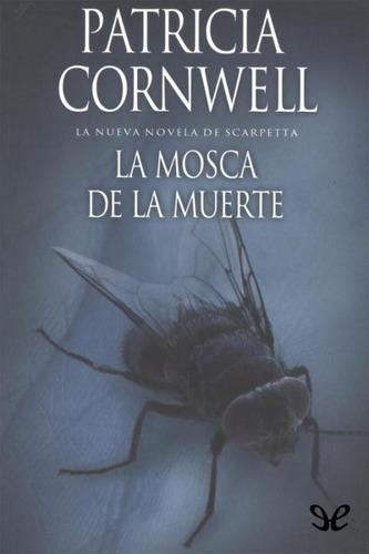 la mosca de la muerte patricia cornwell