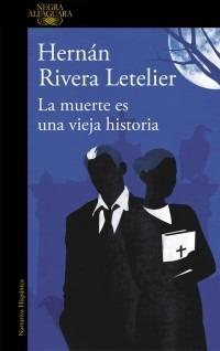 la muerte es una vieja historia - hernán rivera letelier