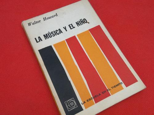 la música y el niño por walter howard eudeba 1963 impecable
