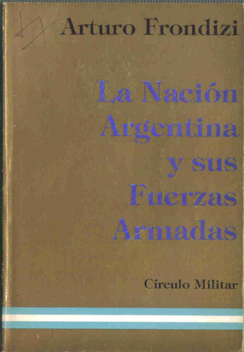 la nacion argentina y sus fuerzas armadas - frondizi - cm