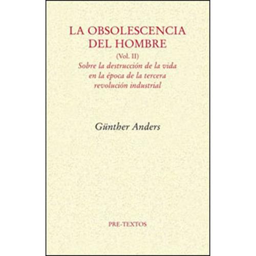 la obsolescencia del hombre (vol. ii) - günter anders
